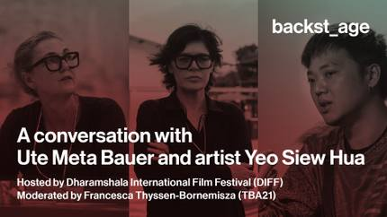Backst_age: a conversation with Ute Meta Bauer and artist Yeo Siew Hua hosted by DIFF and moderated by Francesca Thyssen-Bornemisza